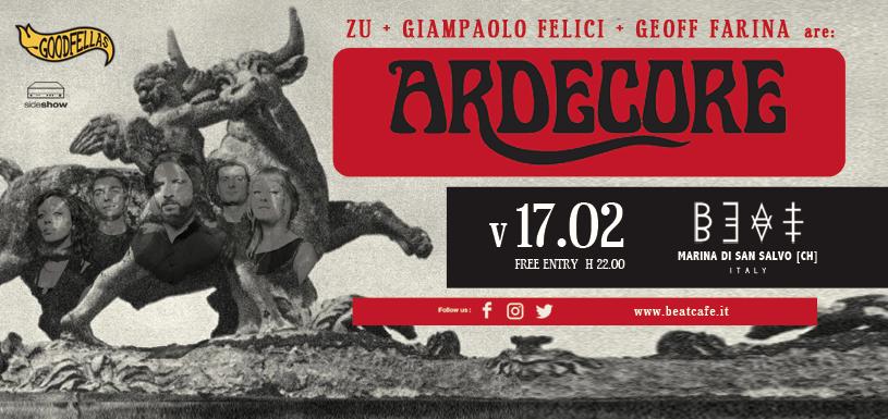 17.02.17 | ARDECORE (ZU + GIAMPAOLO FELICI + GEOFF FARINA)